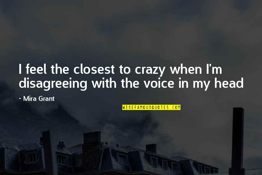 Looks Does Matter Quotes By Mira Grant: I feel the closest to crazy when I'm