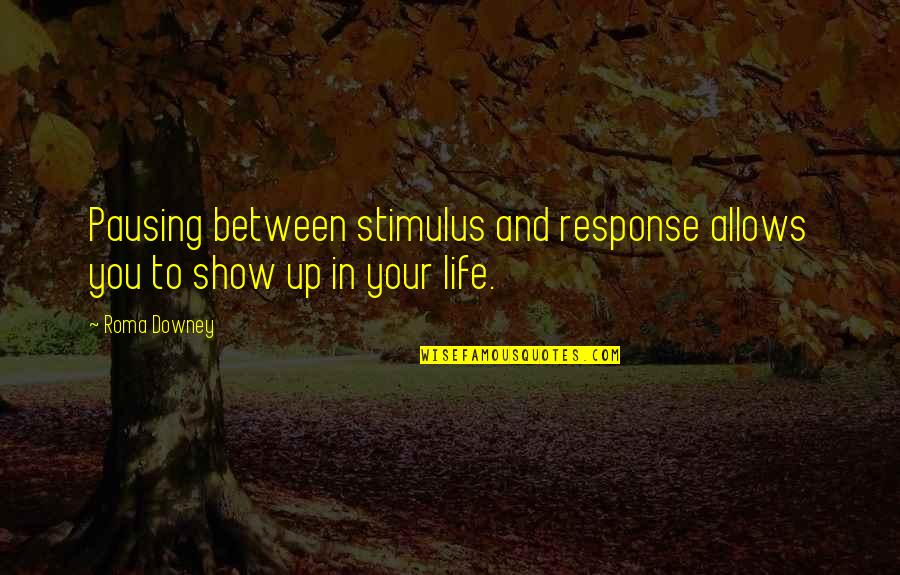 Looks Does Matter Quotes By Roma Downey: Pausing between stimulus and response allows you to