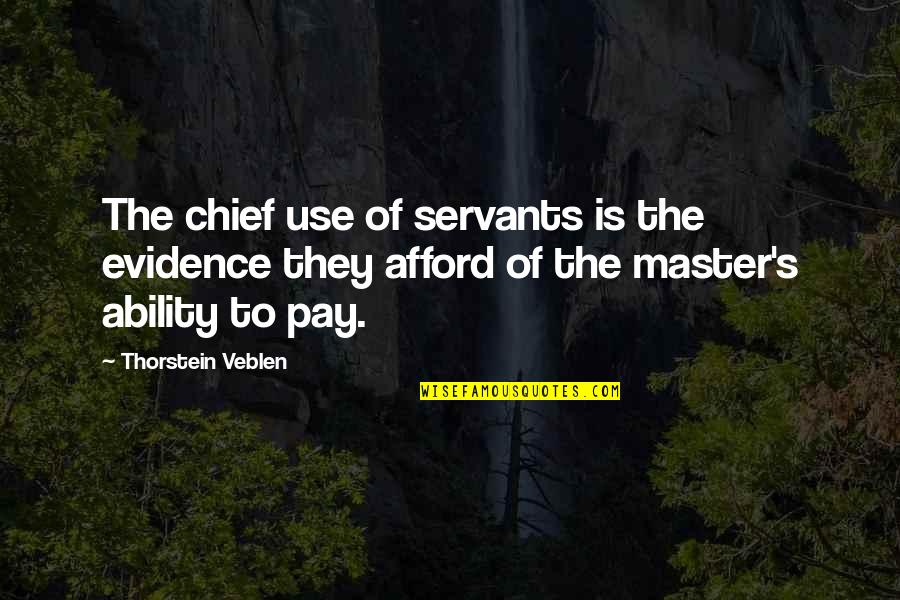Looks Does Matter Quotes By Thorstein Veblen: The chief use of servants is the evidence