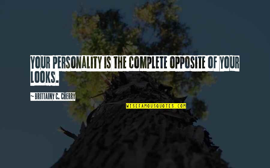 Looks Over Personality Quotes By Brittainy C. Cherry: Your personality is the complete opposite of your