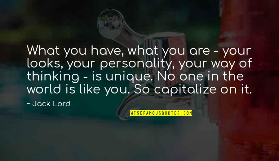 Looks Over Personality Quotes By Jack Lord: What you have, what you are - your