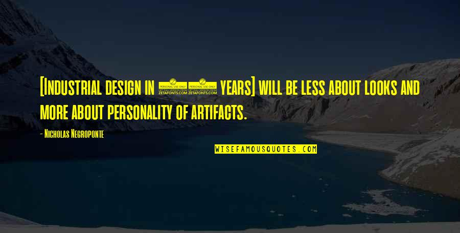 Looks Over Personality Quotes By Nicholas Negroponte: [Industrial design in 50 years] will be less