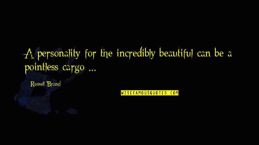 Looks Over Personality Quotes By Russell Brand: A personality for the incredibly beautiful can be