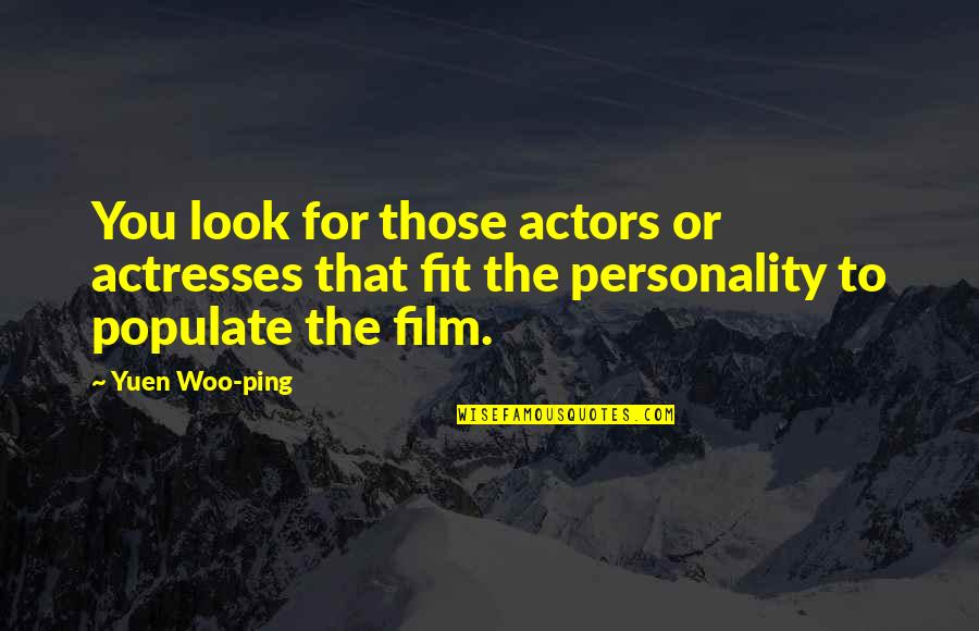 Looks Over Personality Quotes By Yuen Woo-ping: You look for those actors or actresses that