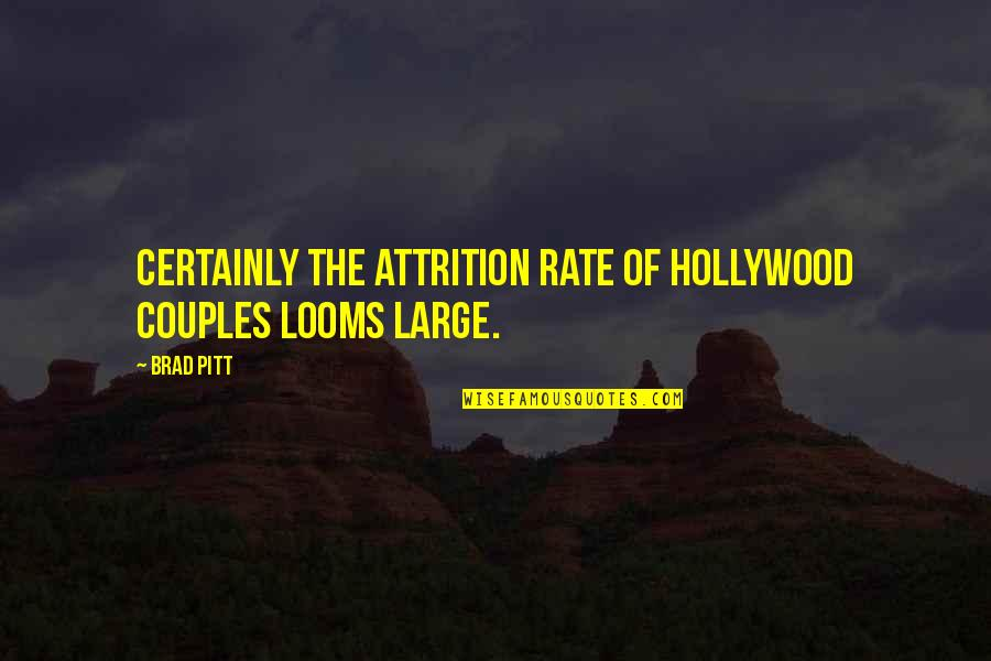 Looms Quotes By Brad Pitt: Certainly the attrition rate of Hollywood couples looms