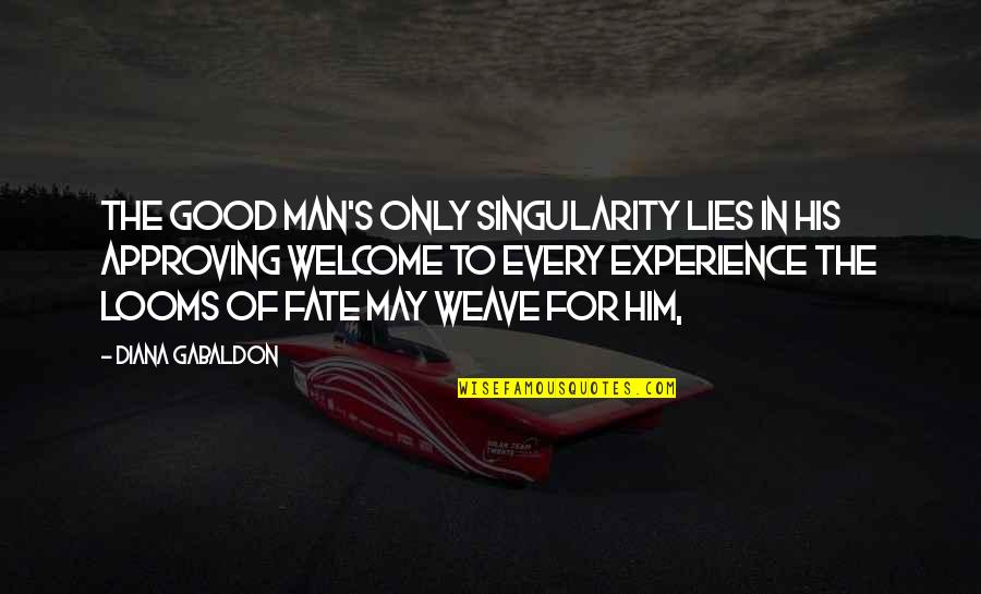 Looms Quotes By Diana Gabaldon: The good man's only singularity lies in his