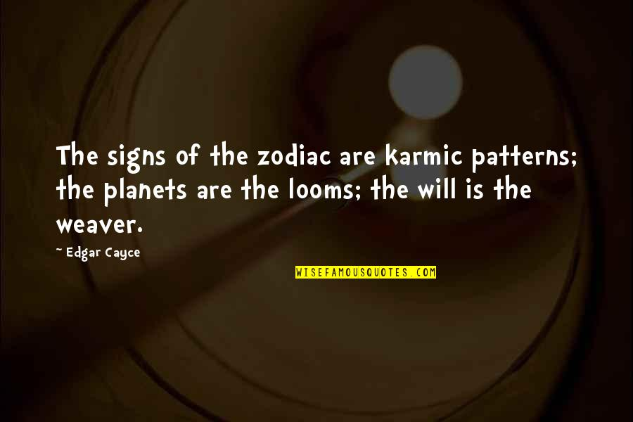 Looms Quotes By Edgar Cayce: The signs of the zodiac are karmic patterns;