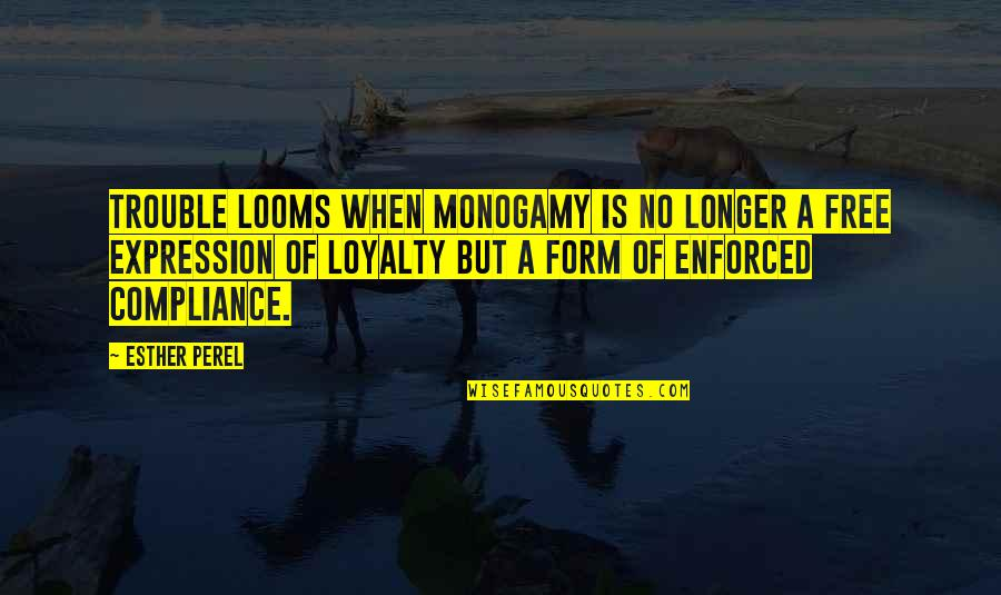 Looms Quotes By Esther Perel: Trouble looms when monogamy is no longer a