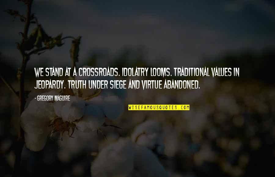 Looms Quotes By Gregory Maguire: We stand at a crossroads. Idolatry looms. Traditional