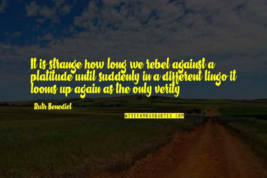Looms Quotes By Ruth Benedict: It is strange how long we rebel against