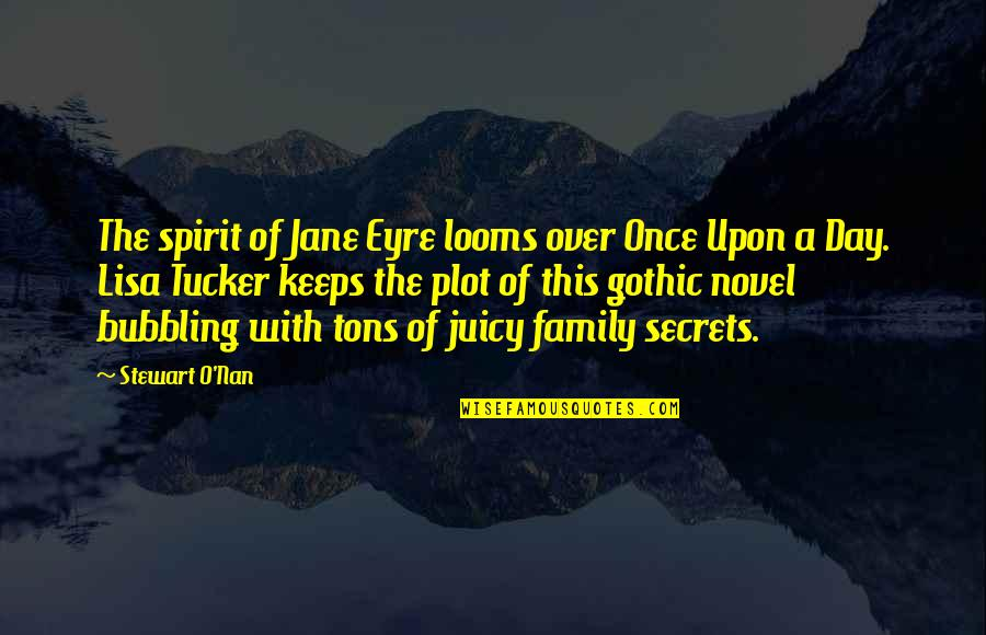Looms Quotes By Stewart O'Nan: The spirit of Jane Eyre looms over Once
