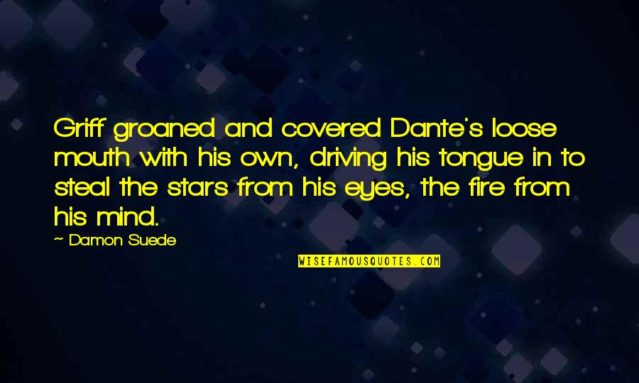 Loose Tongue Quotes By Damon Suede: Griff groaned and covered Dante's loose mouth with