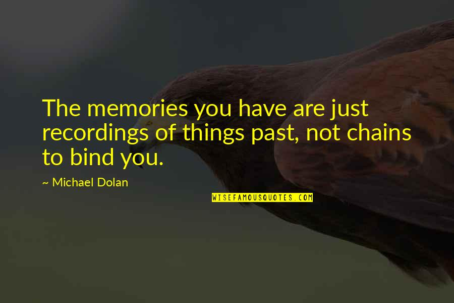Loose Tongue Quotes By Michael Dolan: The memories you have are just recordings of