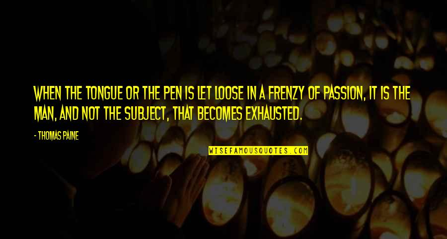 Loose Tongue Quotes By Thomas Paine: When the tongue or the pen is let
