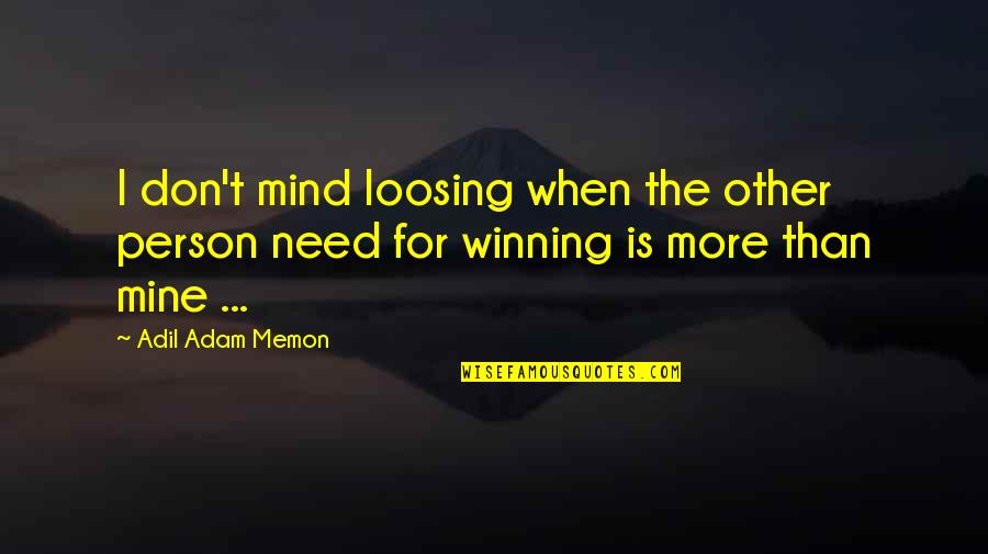 Loosing Quotes By Adil Adam Memon: I don't mind loosing when the other person