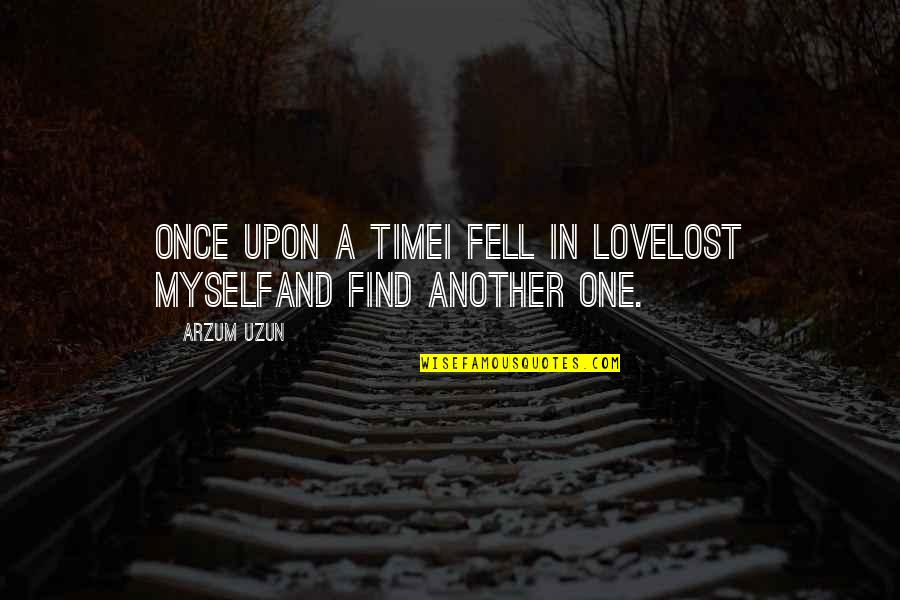 Loosing Quotes By Arzum Uzun: Once upon a timeI fell in loveLost myselfAnd