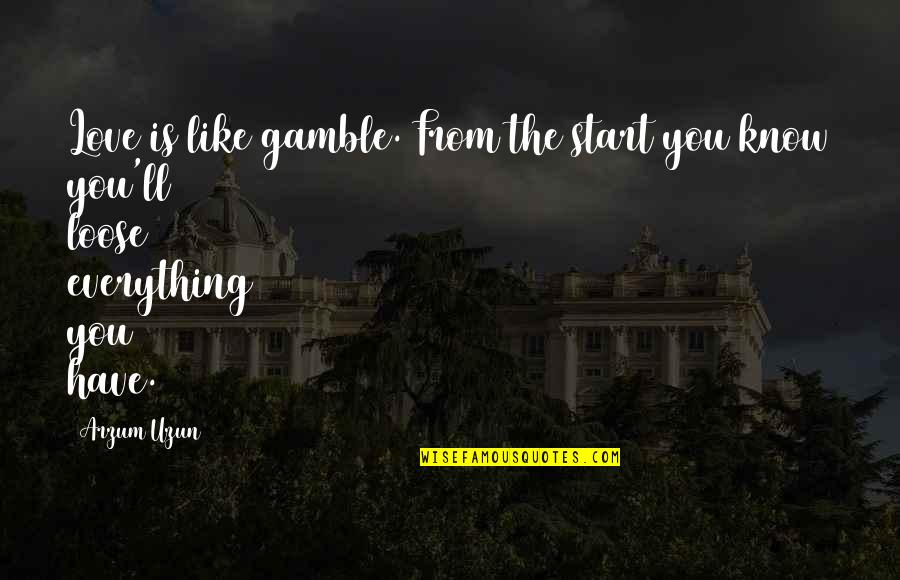 Loosing Quotes By Arzum Uzun: Love is like gamble. From the start you