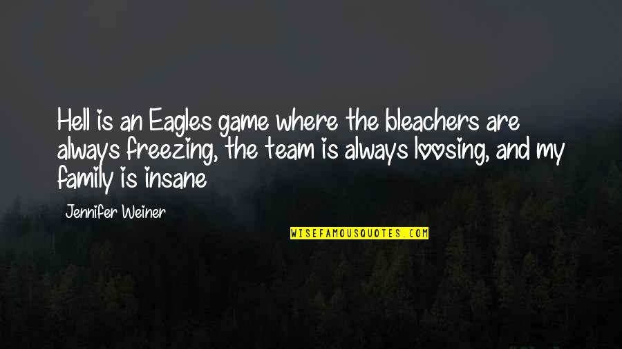 Loosing Quotes By Jennifer Weiner: Hell is an Eagles game where the bleachers