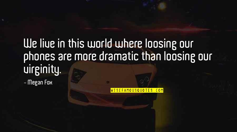 Loosing Quotes By Megan Fox: We live in this world where loosing our