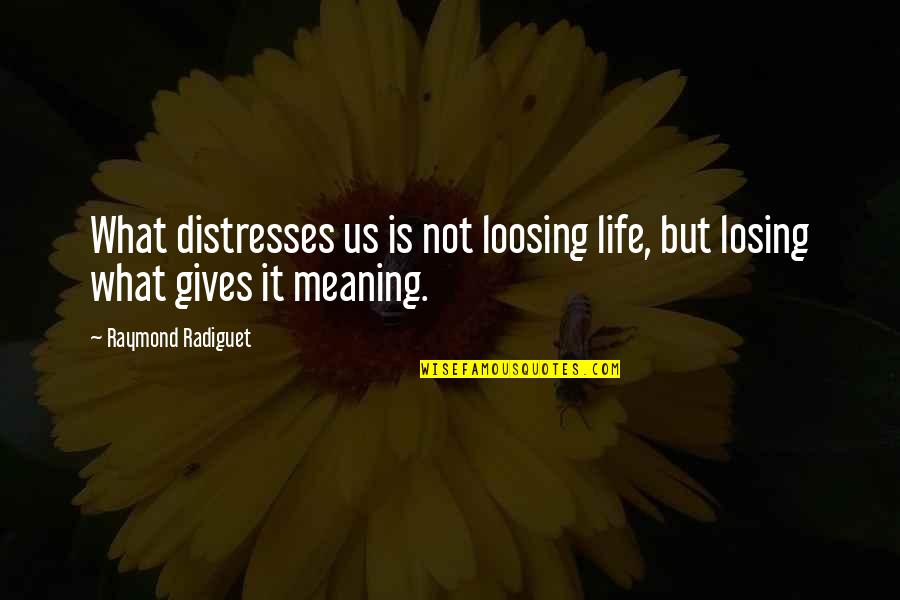 Loosing Quotes By Raymond Radiguet: What distresses us is not loosing life, but