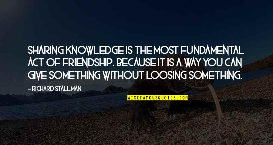 Loosing Quotes By Richard Stallman: Sharing knowledge is the most fundamental act of