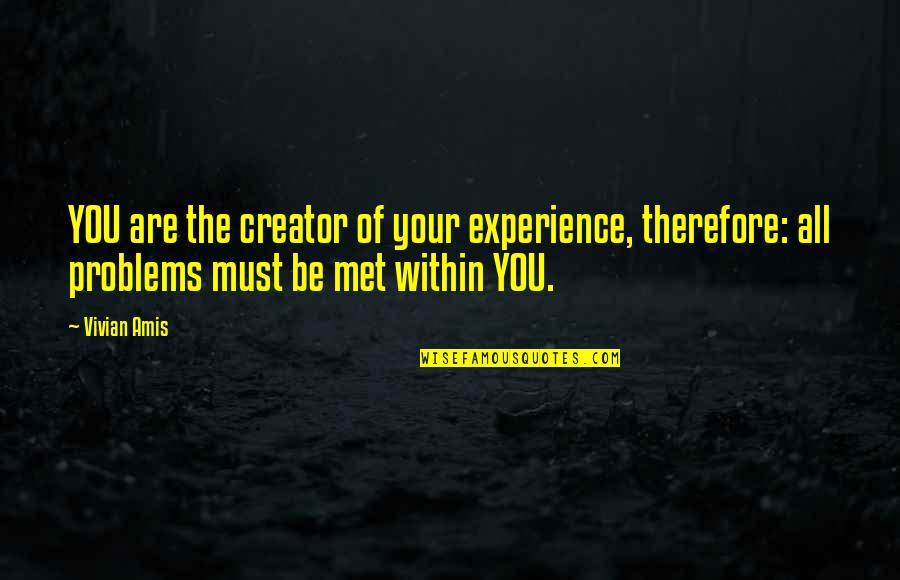 Loosing Quotes By Vivian Amis: YOU are the creator of your experience, therefore: