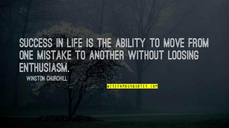 Loosing Quotes By Winston Churchill: Success in life is the ability to move