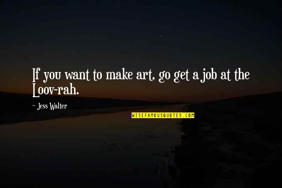 Loov Quotes By Jess Walter: If you want to make art, go get