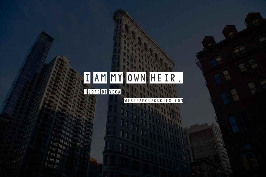 Lope De Vega quotes: I am my own heir.