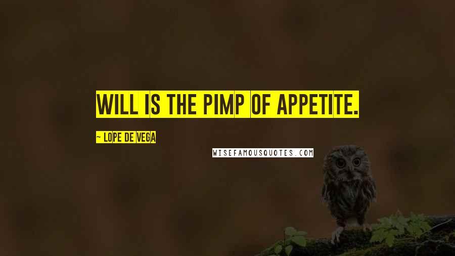 Lope De Vega quotes: Will is the pimp of appetite.