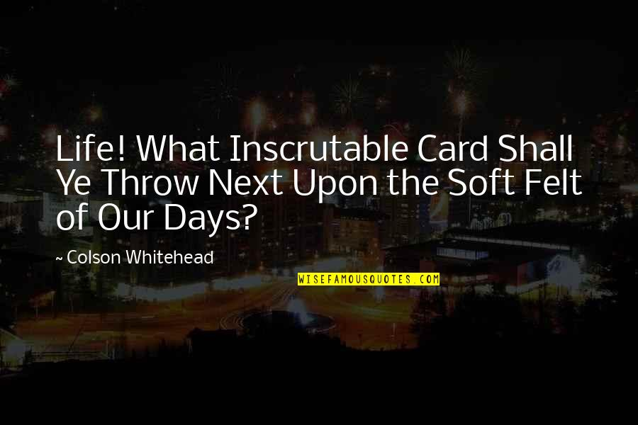 Lopping Quotes By Colson Whitehead: Life! What Inscrutable Card Shall Ye Throw Next