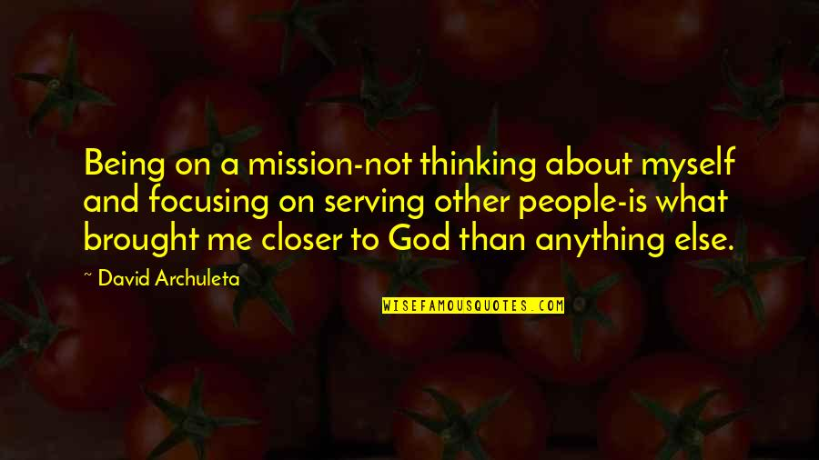 Lopping Quotes By David Archuleta: Being on a mission-not thinking about myself and