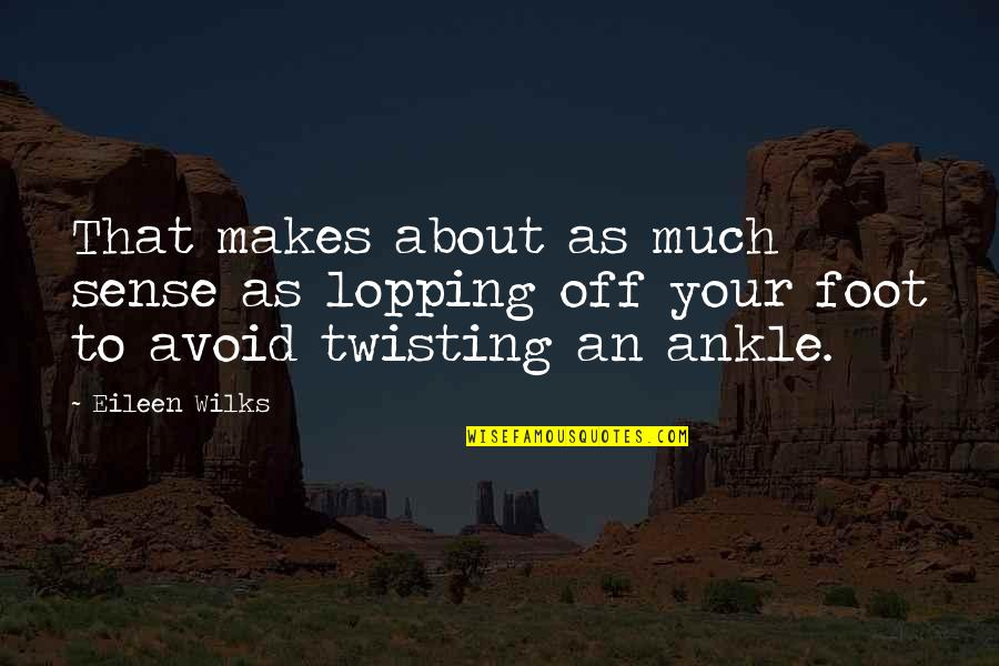 Lopping Quotes By Eileen Wilks: That makes about as much sense as lopping