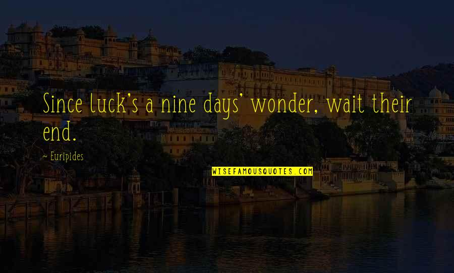 Lopping Quotes By Euripides: Since luck's a nine days' wonder, wait their