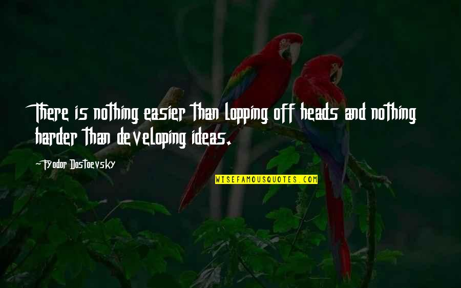 Lopping Quotes By Fyodor Dostoevsky: There is nothing easier than lopping off heads
