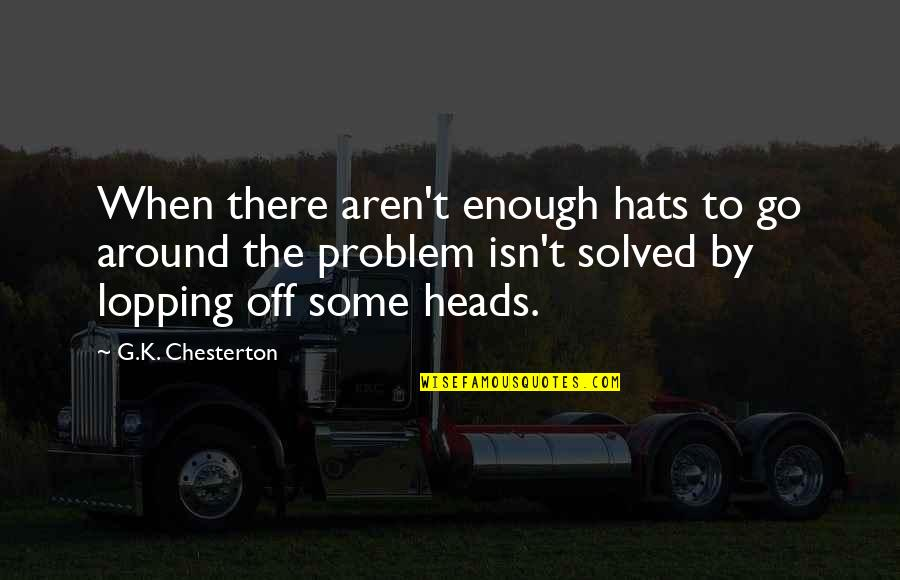 Lopping Quotes By G.K. Chesterton: When there aren't enough hats to go around
