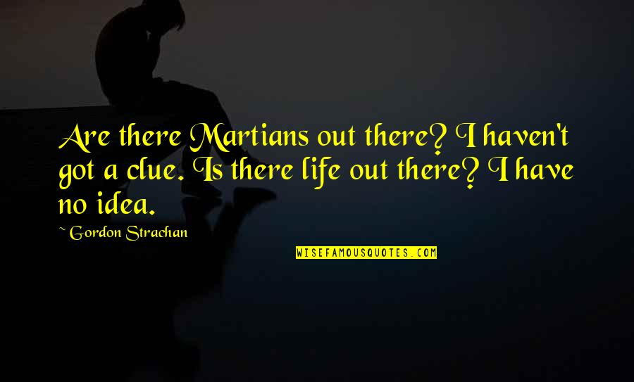Lopping Quotes By Gordon Strachan: Are there Martians out there? I haven't got