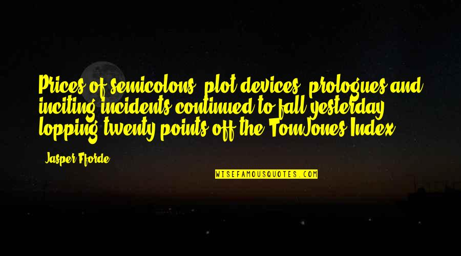 Lopping Quotes By Jasper Fforde: Prices of semicolons, plot devices, prologues and inciting