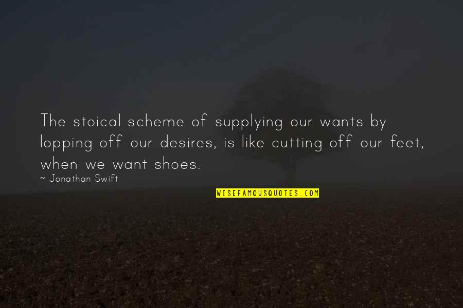 Lopping Quotes By Jonathan Swift: The stoical scheme of supplying our wants by