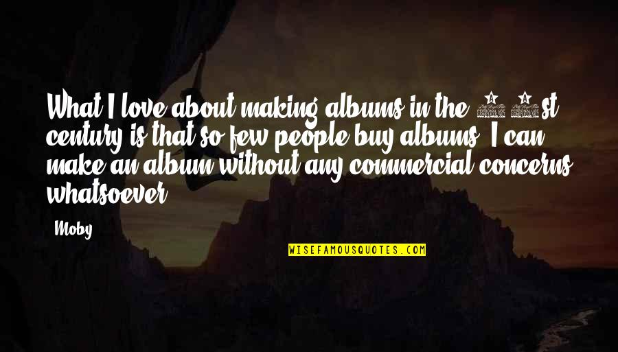 Lopsided Relationship Quotes By Moby: What I love about making albums in the