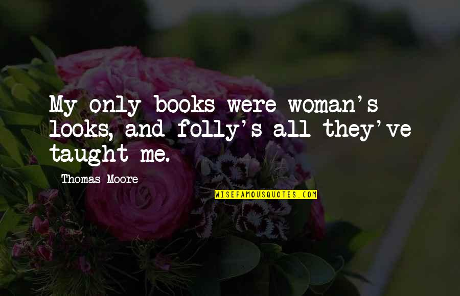 Lopsided Relationship Quotes By Thomas Moore: My only books were woman's looks, and folly's