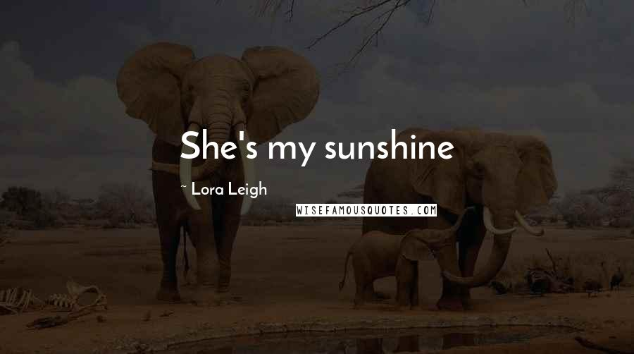 Lora Leigh quotes: She's my sunshine