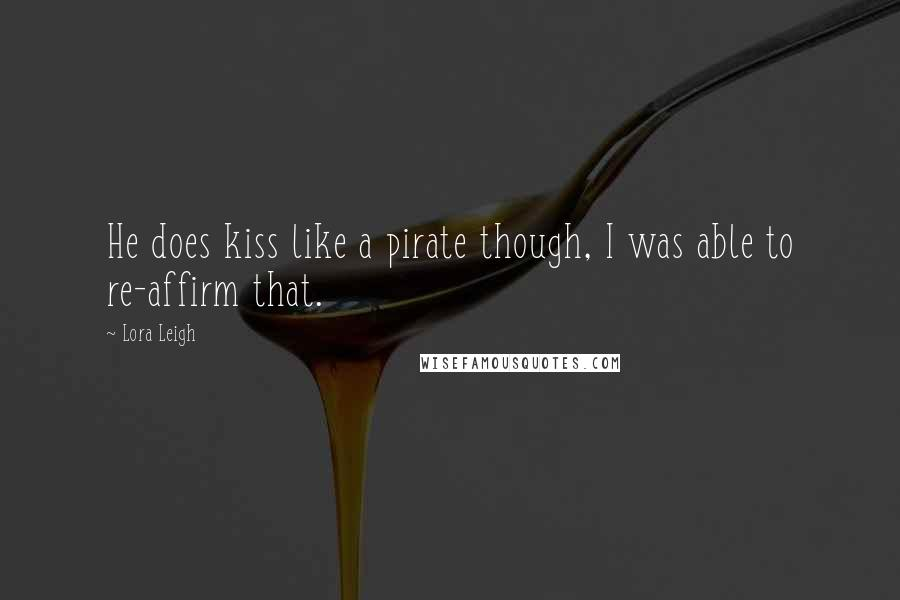 Lora Leigh quotes: He does kiss like a pirate though, I was able to re-affirm that.