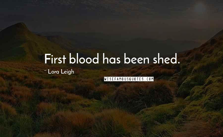 Lora Leigh quotes: First blood has been shed.