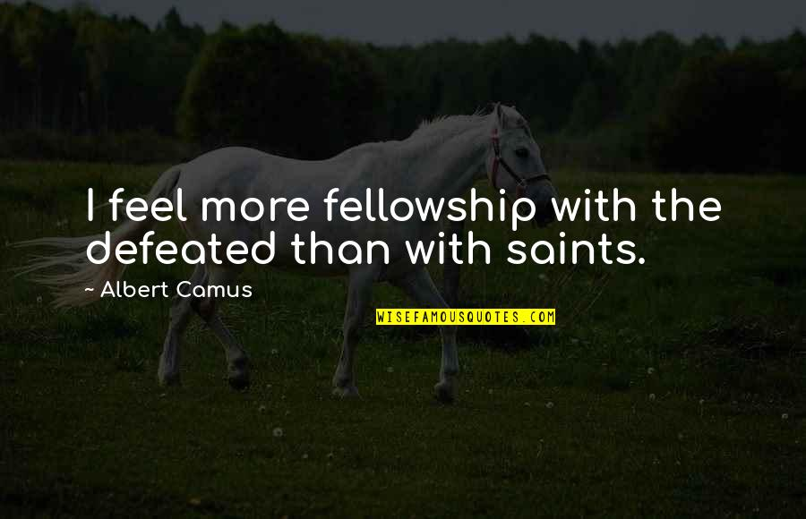 Lord Bingham Quotes By Albert Camus: I feel more fellowship with the defeated than