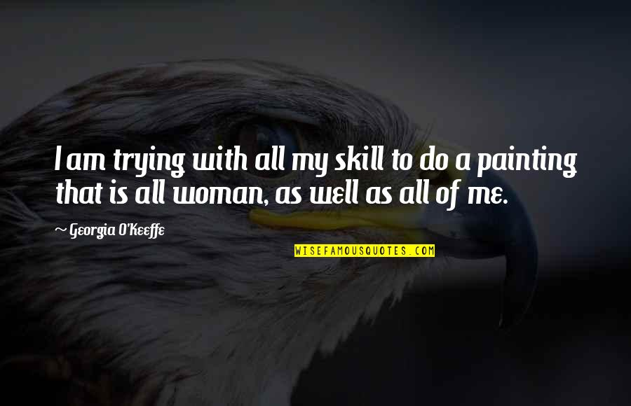 Lord Bingham Quotes By Georgia O'Keeffe: I am trying with all my skill to