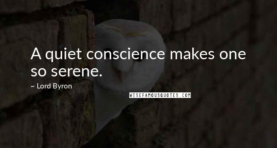 Lord Byron quotes: A quiet conscience makes one so serene.