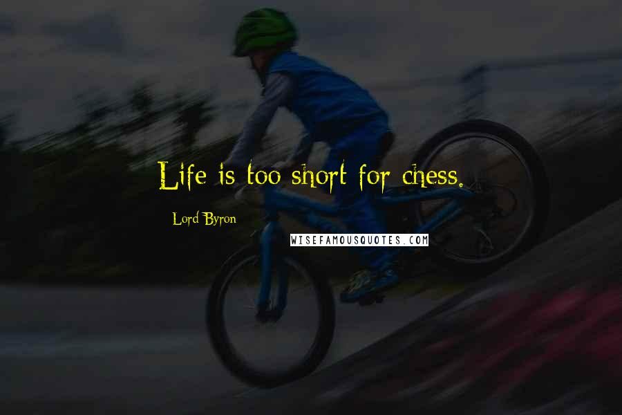 Lord Byron quotes: Life is too short for chess.