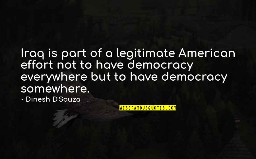 Lord Castlereagh Quotes By Dinesh D'Souza: Iraq is part of a legitimate American effort