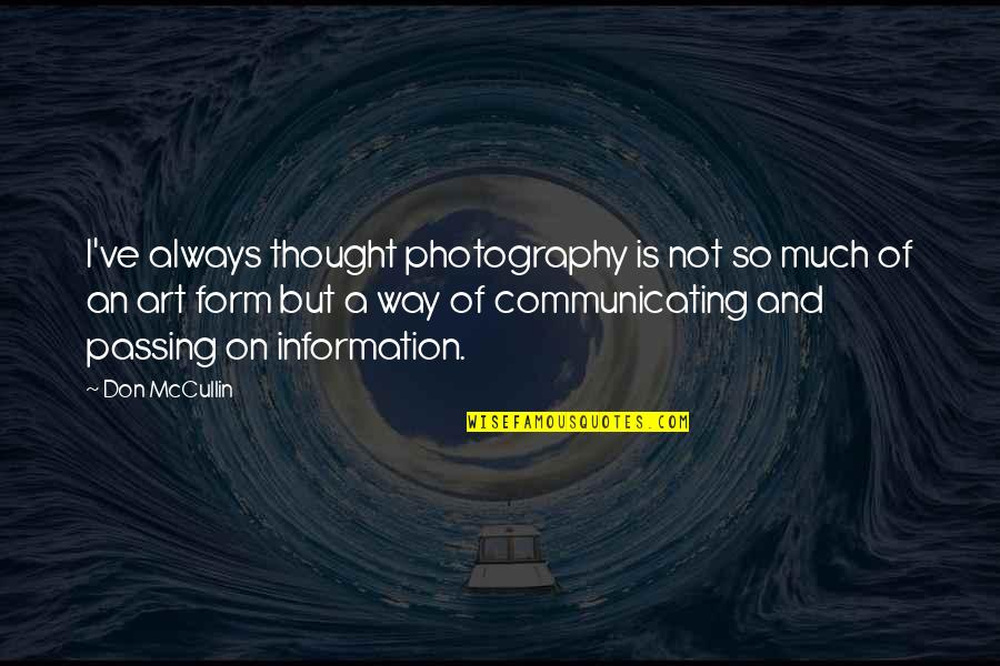 Lord I Give You Thanks Quotes By Don McCullin: I've always thought photography is not so much